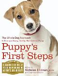 Puppy's First Steps The Whole-Dog Approach to Raising a Happy, Healthy, Well-behaved Puppy