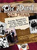 The Devil on Trial: Witches, Anarchists, Atheists, Communists, and Terrorists in America's C...
