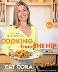 Cooking from the Hip Fast, Easy, Phenomenal Meals