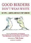 Good Birders Don't Wear White 50 Tips from North America's Top Birders