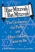 Bar Mitzvah, Bat Mitzvah The Ceremony, the Party, and How the Day Came to Be