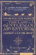 Last Gentleman Adventurer Coming of Age in the Arctic