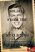 Soldier from the War Returning: The Greatest Generation's Troubled Homecoming from World War II