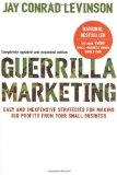 Guerilla Marketing: Easy and Inexpensive Strategies for Making Big Profits from Your Small B...