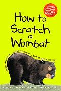 How to Scratch a Wombat: Where to Find It ... What to Feed It ... Why It Sleeps All Day