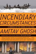 Incendiary Circumstances A Chronicle of the Turmoil of Our Times