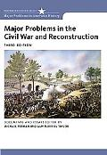 Major Problems in the Civil War and Reconstruction: Documents and Essays (Major Problems in ...
