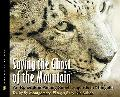 Saving the Ghost of the Mountain: An Expedition Among Snow Leopards in Mongolia (Scientists ...