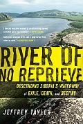 River of No Reprieve Descending Siberia's Waterway of Exile, Death, And Destiny