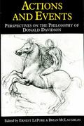 Actions and Events: Perspectives on the Philosophy of Donald Davidson