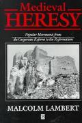 Medieval Heresy Popular Movements from the Gregorian Reform to the Reformation