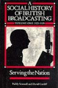 Social History of British Broadcasting, 1922-1939 Serving the Nation