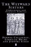 Weyward Sisters Shakespeare and Feminist Politics