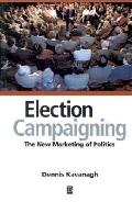 Election Campaigning The New Marketing of Politics