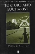 Torture and Eucharist Theology, Politics, and the Body of Christ