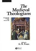 Medieval Theologians An Introduction to Theology in the Medieval Period