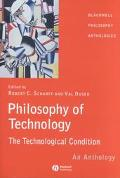Philosophy of Technology The Technological Condition  An Anthology