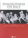 Philosophers on Race Critical Essays