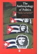 Anthropology of Politics A Reader in Ethnography, Theory, and Critique