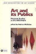 Art and Its Publics Museum Studies at the Millennium