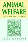 Animal Welfare A Cool Eye Towards Eden  A Constructive Approach to the Problem of Man's Domi...