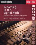 Recording in the Digital World Complete Guide to Studio Gear and Software