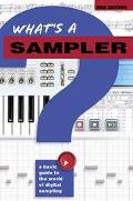 What's a Sampler? : A Basic Guide to the World of Digital Sampling