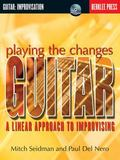 Playing the Changes Guitar, a Linear Approach to Improvising