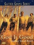 Gaither Vocal Band God Is Good
