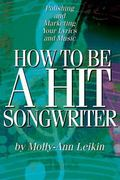 How to Be a Hit Songwriter Polishing and Marketing Your Lyrics and Music
