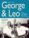 Guitars From George & Leo How Leon Fender & I Built G & L Guitars