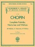 Complete Preludes, Nocturnes & Waltzes: 26 Preludes, 21 Nocturnes, 19 Waltzes for Piano (Sch...
