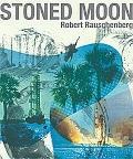 Stoned Moon : Robert Rauschenberg
