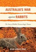 Australia's War Against Rabbits : The Story of Rabbit Haemorrhagic Disease