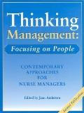 Thinking Management - Focusing on People : Contemporary Approaches for Nurse Managers