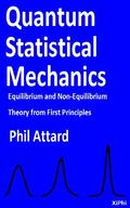Quantum Statistical Mechanics : Equilibrium and Non-Equilibrium Theory from First Principles...