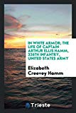 In white armor; the life of Captain Arthur Ellis Hamm, 326th infantry, United States army