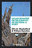 Lillian Simmons or The conflict of sections: a story