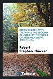 Reeds shaken with the wind [poems]. The second cluster, by the vicar of Morwenstow [R.S. Haw...