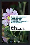 OUTLINES OF ENGLISH GRAMMAR AND ANALYSIS for elementary schools. With exercises