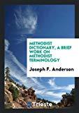 Methodist Dictionary, a Brief Work on Methodist Terminology
