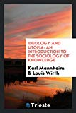 Ideology and utopia: an introduction to the sociology of knowledge (German Edition)