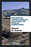 Influence of Animism on Islam: An Account of Popular Superstitions