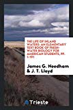 The Life of Inland Waters: An Elementary Text Book of Fresh-Water Biology for American Stude...