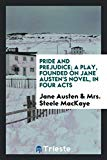 Pride and prejudice; a play, founded on Jane Austen's novel
