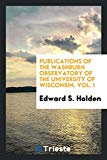 Publications of the Washburn Observatory of the University of Wisconsin. Vol. I