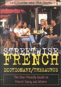 Streetwise French Dictionary/Thesaurus The User-Friendly Guide to French Slang and Idioms