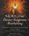 S.U.R.E.-Fire Direct Response Marketing Managing Business-To-Business Sales Leads for Bottom...