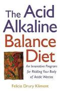 Acid Alkaline Balance Diet An Innovative Program for Ridding Your Body of Acidic Wastes