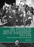 Stefansson, Dr. Anderson and the Canadian Arctic Expedition, 1913-1918: A Story of Explorati...